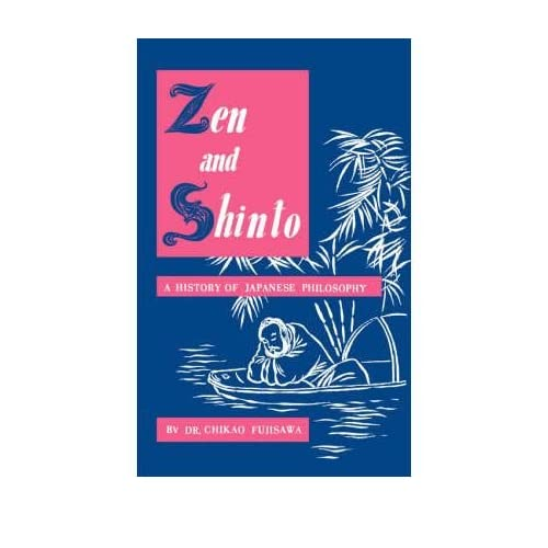 [(Zen and Shinto: A History of Japanese Philosophy)] [Author: Dr Chikao Fujisawa] published on (December, 1959)