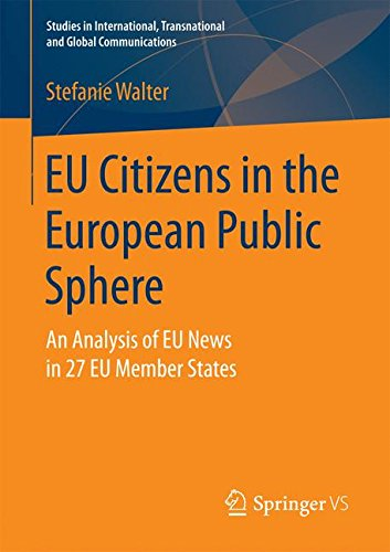 EU Citizens in the European Public Sphere: An Analysis of EU News in 27 EU Member States (Studies in International, Transnational and Global Communications)