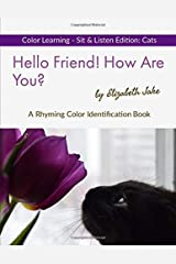 Hello Friend!  How Are You?  Color Learning Sit & Listen Edition: Cats: A Rhyming Color Identification Book (Hello Friends Color: Cats) Paperback