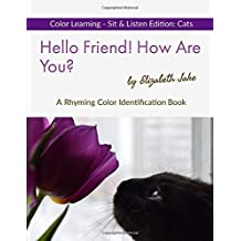 Hello Friend!  How Are You?  Color Learning Sit & Listen Edition: Cats: A Rhyming Color Identification Book