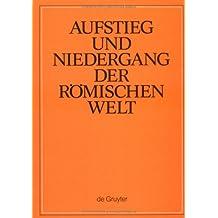 Aufstieg und Niedergang der römischen Welt (ANRW) / Rise and Decline of the Roman World. Principat: Aufstieg und Niedergang der römischen Welt, 3 Tle. in Einzelbdn., Bd.31/2