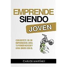 Emprende siendo joven: No esperes más para alcanzar tus sueños (Spanish Edition)