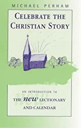 Celebrate the Christian Story - An Introduction to the New Lectionary and Calendar