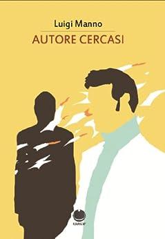 Autore cercasi (romanzo) (Italian Edition) by [Manno, Luigi]