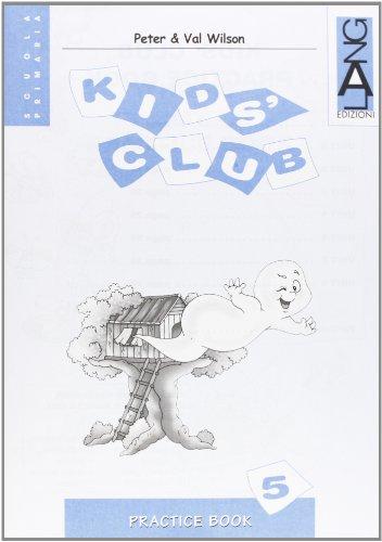 Kids' Club. Practice Book. Per la 5 classe elementare