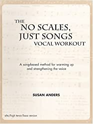The No Scales, Just Songs Vocal Workout : Alto/Bass/High Tenor Version by Sus...