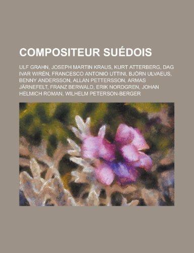 Compositeur Sudois: Ulf Grahn, Joseph Martin Kraus, Kurt Atterberg, Dag Ivar Wirn, Francesco Antonio Uttini, Bjrn Ulvaeus, Benny Andersson