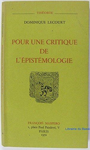 Pour une critique de l'épistémologie : Bachelard, Canguilhem, Foucault par Dominique Lecourt