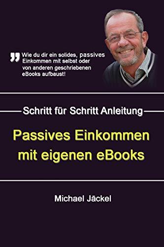 eBook Passives Einkommen mit Kindle eBook schreiben: Wie du dir ein solides, passives Einkommen mit selbst geschriebenen eBooks aufbaust