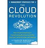 [(Management Strategies for the Cloud Revolution: How Cloud Computing Is Transforming Business and Why You Can't Afford to Be Left Behind )] [Author: Charles Babcock] [Jun-2010]