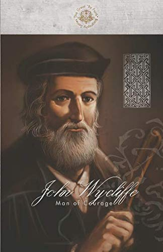 John Wycliffe: Man of Courage (Great By Faith Biography)
