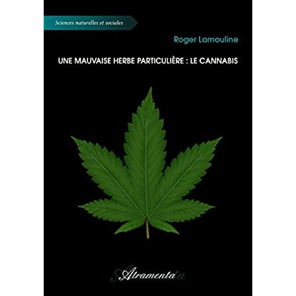 Une Mauvaise Herbe Particuliere : le Cannabis