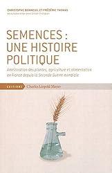 Semences : une histoire politique : Amélioration des plantes, agriculture et alimentation en France depuis la Seconde Guerre mondiale