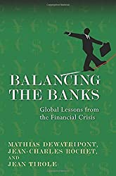Balancing the Banks: Global Lessons from the Financial Crisis by Mathias Dewatripont (2010-05-09)
