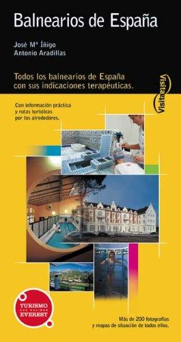 Balnearios De España: Todos Los Balnearios De España Con Sus Indicaciones Terapéuticas