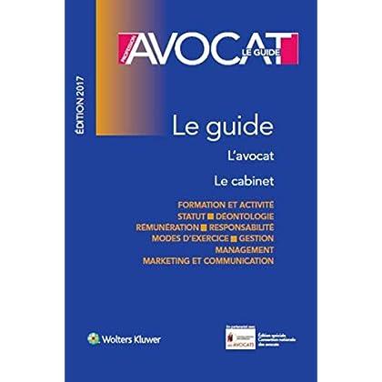 Profession Avocat - Le guide, édition 2017: L'avocat, le cabinet