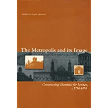 Metropolis and its Image: Constructing Identities for London, 1750-1950 (Art History Special Issues)