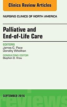 Palliative And End-of-life Care, An Issue Of Nursing Clinics Of North America, E-book (the Clinics: Nursing) por James C. Pace epub