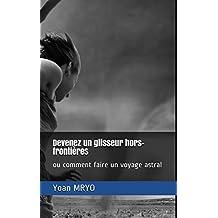Devenez un glisseur hors-frontières: ou comment faire un voyage astral
