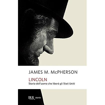 Lincoln: Storia Dell'uomo Che Liberò Gli Stati Uniti