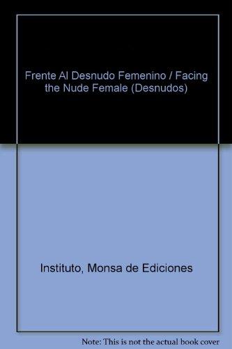Descargar Libro Frente Al Desnudo Femenino (Desnudos) de Facing Female Nudity