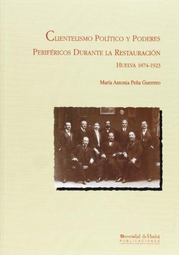 Clientelismo político y poderes periféricos durante la Restauración: Huelva, 1874-1923 (Arias montano)