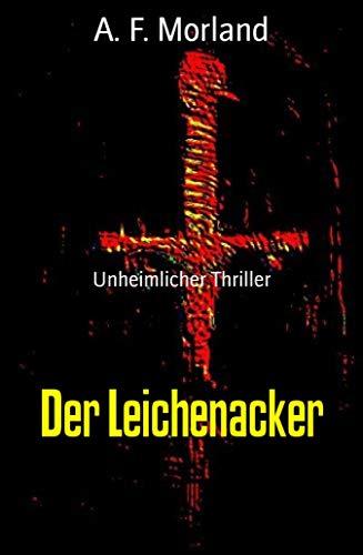 Der Leichenacker: Unheimlicher Thriller