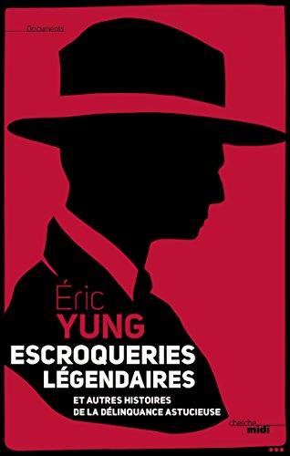 Escroqueries légendaires (DOCUMENTS) par Éric YUNG