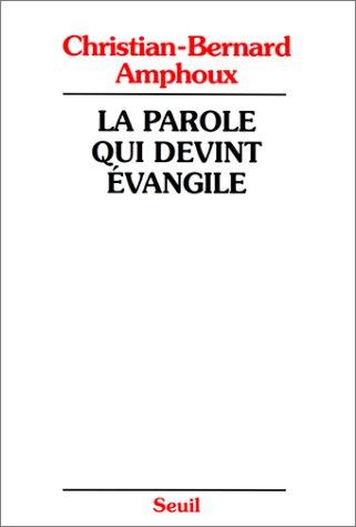 La Parole qui devint Evangile. L'Evangile, ses rédacteurs, son auteur