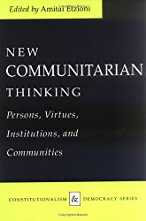 New Communitarian Thinking: Persons, Virtues, Institutions and Communities (Constitutionalism and Democracy)