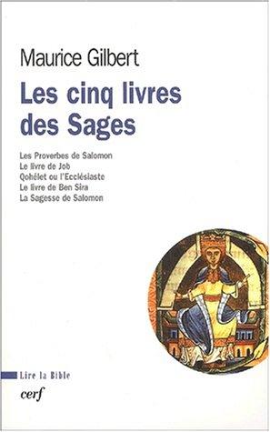 Les cinq Livres des Sages : Proverbes, Job, Qohélet, Ben Sira, Sagesse par Maurice Gilbert