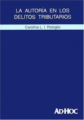 La Autoria En Los Delitos Tributarios por Carolina L. I. Robiglio