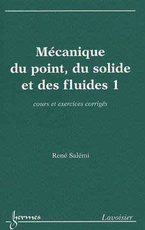 Mécanique du point, du solide et des fluides : Tome 1, Cours et exercices corrigés