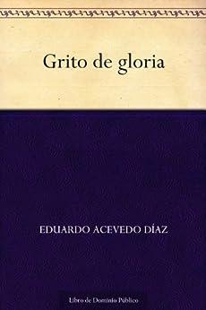 Grito de gloria de [Díaz, Eduardo Acevedo]