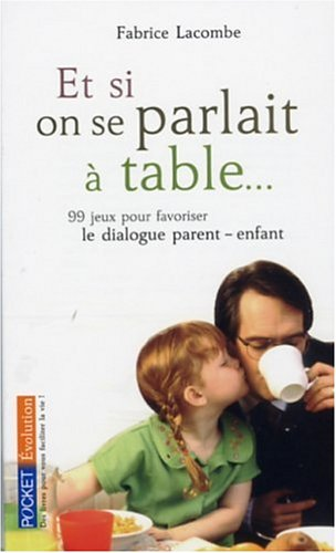Et si on parlait à table... : 99 jeux pour favoriser le dialogue parent/enfant