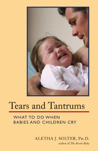 Portada del libro Tears and Tantrums: What to Do When Babies and Children Cry by Aletha Jauch Solter (1998-02-01)