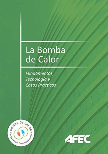 La Bomba de Calor. Fundamentos, Tecnología y Casos Prácticos por AFEC (Asociación Fabricantes Equipos de de de Climatización)