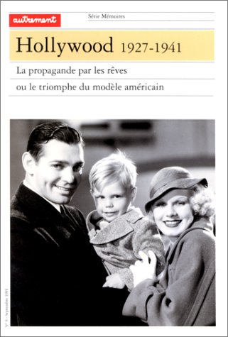 HOLLYWOOD, 1927-1941. La propagande par les rêves ou le triomphe du modèle américain