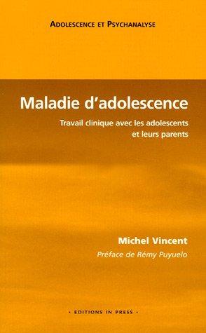 Maladie d'adolescence : Travail clinique avec les adolescents et leurs parents par Michel Vincent