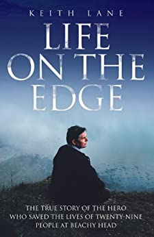 Life on the Edge - The true story of the hero who saved the lives of twenty-nine people at Beachy Head by [Lane, Keith]