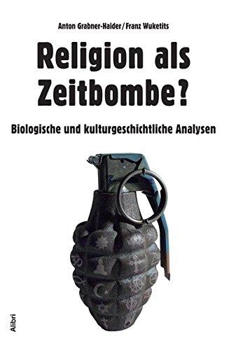Religion als Zeitbombe?: Biologische und kulturgeschichtliche Analysen