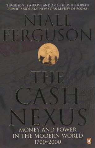 The Cash Nexus: Money and Politics in Modern History, 1700-2000 por Niall Ferguson