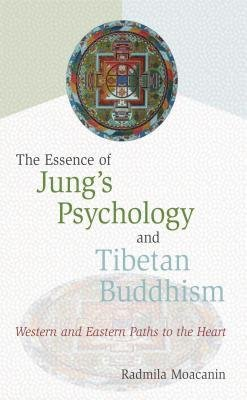 [(Essence of Jung's Psychology and Tibetan Buddhism: Western and Eastern Paths to the Heart)] [Author: Radmila Moacanin] published on (February, 2003)