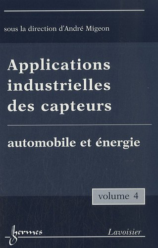 Applications industrielles des capteurs : Volume 4, Automobile et énergie par André Migeon