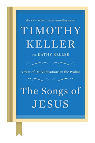 The Songs of Jesus: A Year of Daily Devotions in the Psalms (English Edition)