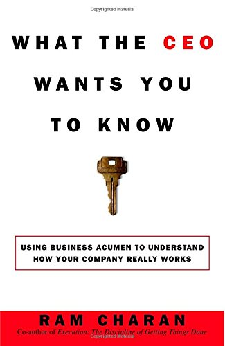 What the CEO Wants You to Know: Using Your Business Acumen to Understand How Your Company Really Works: The Little Book of Big Business Ge 1 Ram