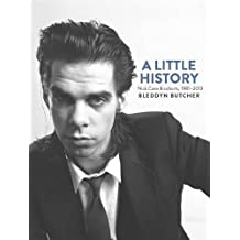 A Little History: Photographs of Nick Cave and Cohorts 1981 - 2013