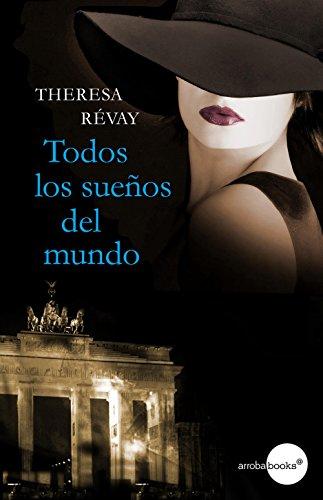 Todos los sueños del mundo por Theresa Révay