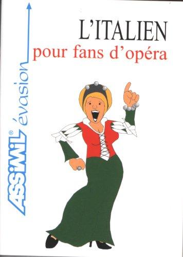 L'Italien pour fans d'opéra ; Guide de conversation