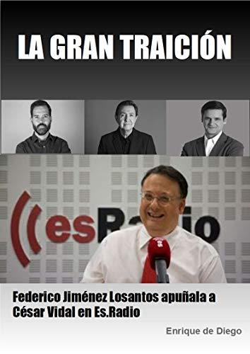 LA GRAN TRAICIÓN: Federico Jiménez Losantos apuñala a César Vidal en Es.Radio por Enrique de Diego